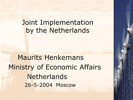 Joint Implementation by the Netherlands Maurits Henkemans Ministry of Economic Affairs Netherlands 26-5-2004 Moscow.