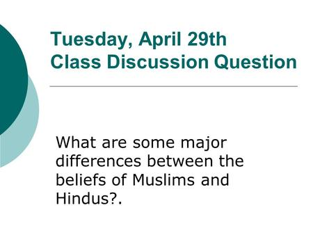 Tuesday, April 29th Class Discussion Question What are some major differences between the beliefs of Muslims and Hindus?.