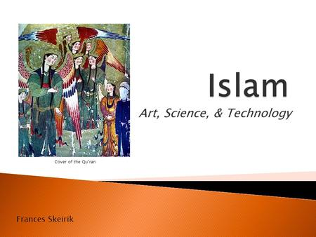 Art, Science, & Technology Frances Skeirik Cover of the Qu'ran.