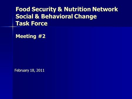 Food Security & Nutrition Network Social & Behavioral Change Task Force Meeting #2 February 18, 2011.