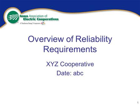 1 Overview of Reliability Requirements XYZ Cooperative Date: abc.