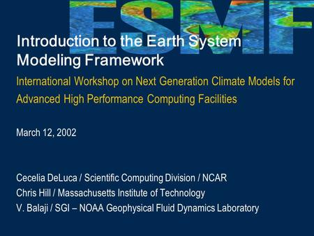 Introduction to the Earth System Modeling Framework International Workshop on Next Generation Climate Models for Advanced High Performance Computing Facilities.
