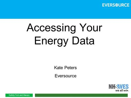 Safety First and Always Accessing Your Energy Data Kate Peters Eversource 1.