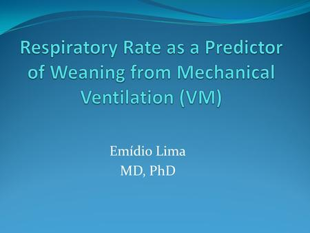Emídio Lima MD, PhD. Mortality Increases with the Duration of Mechanical Ventilation and Weaning Failure.