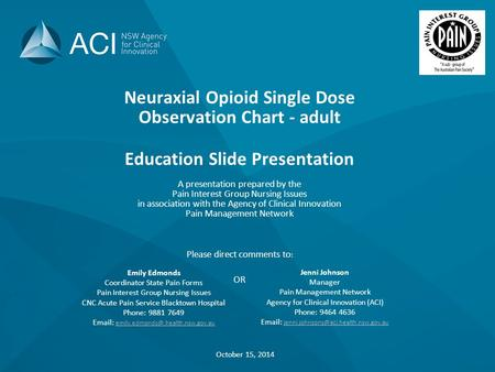 Neuraxial Opioid Single Dose Observation Chart - adult Education Slide Presentation A presentation prepared by the Pain Interest Group Nursing Issues in.