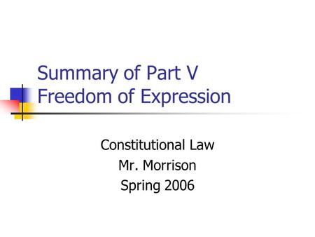 Summary of Part V Freedom of Expression Constitutional Law Mr. Morrison Spring 2006.