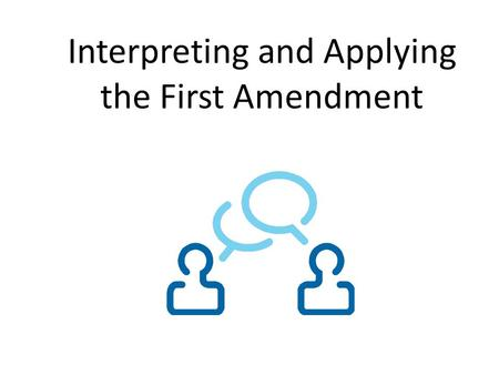 Interpreting and Applying the First Amendment. What is Speech: Defamation Defamation: intentional, false statements Libel: written statement defaming.