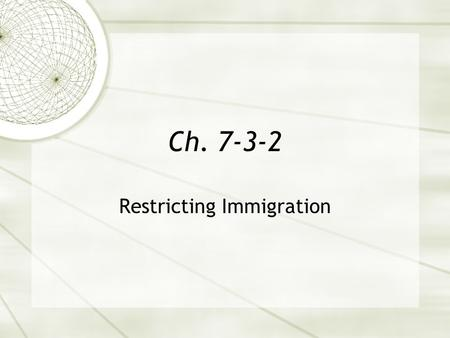 Ch. 7-3-2 Restricting Immigration.  Nativists argued that immigrants took jobs from native-born workers  Threatened American religious, political, and.