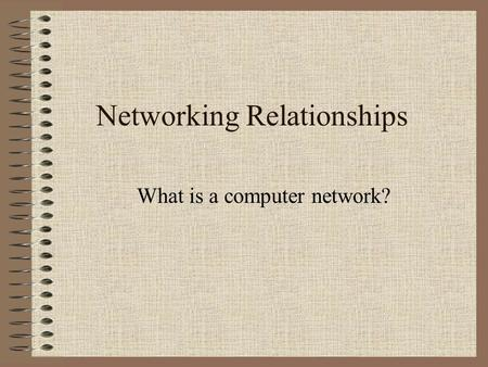 Networking Relationships What is a computer network?