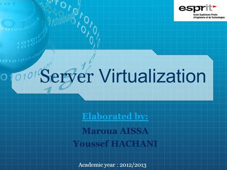 Server Virtualization Elaborated by: Maroua AISSA Youssef HACHANI Academic year : 2012/2013.