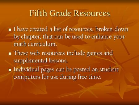 Fifth Grade Resources I have created a list of resources, broken down by chapter, that can be used to enhance your math curriculum. I have created a list.