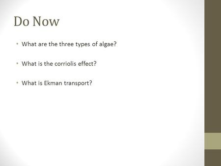 Do Now What are the three types of algae? What is the corriolis effect? What is Ekman transport?