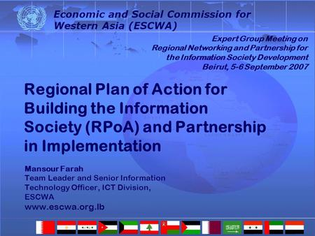 Regional Plan of Action for Building the Information Society (RPoA) and Partnership in Implementation Mansour Farah Team Leader and Senior Information.