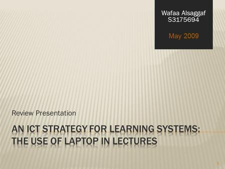 Review Presentation Wafaa Alsaggaf S3175694 May 2009 1.