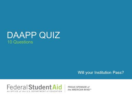 10 Questions DAAPP QUIZ Will your Institution Pass?