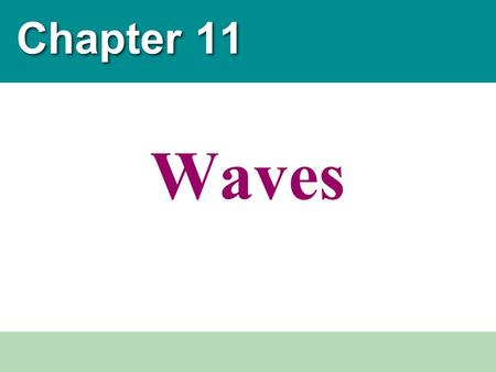 Chapter 11 Waves.