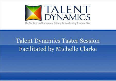 1 Talent Dynamics Taster Session Facilitated by Michelle Clarke.