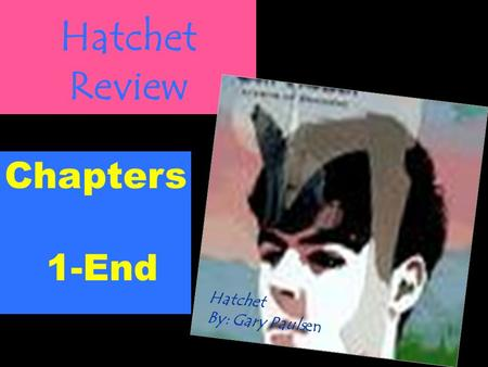 Hatchet Review Chapters 1-End Hatchet By: Gary Paulsen.