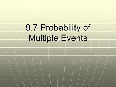 9.7 Probability of Multiple Events. Dependent events – when the outcome of one event affects the outcome of a second event Dependent events – when the.