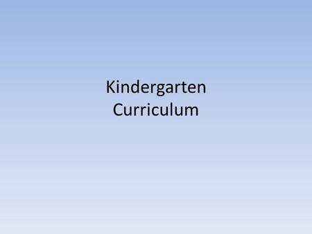 Kindergarten Curriculum. First Quarter Reading Students will be able to… Understand the difference between letters vs. word. Understand upper and lower.