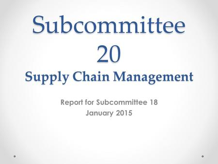 Subcommittee 20 Supply Chain Management Report for Subcommittee 18 January 2015.