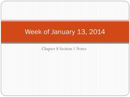 Chapter 8 Section 1 Notes Week of January 13, 2014.