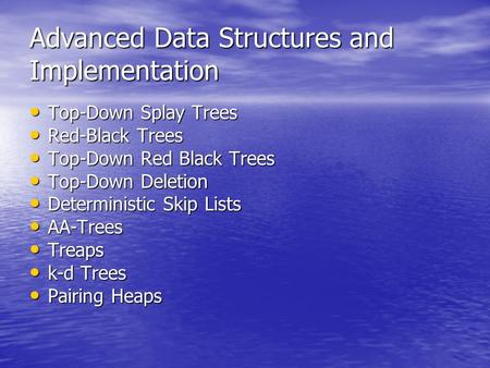 Advanced Data Structures and Implementation Top-Down Splay Trees Top-Down Splay Trees Red-Black Trees Red-Black Trees Top-Down Red Black Trees Top-Down.