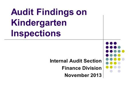 Audit Findings on Kindergarten Inspections Internal Audit Section Finance Division November 2013.