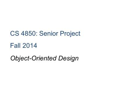 CS 4850: Senior Project Fall 2014 Object-Oriented Design.