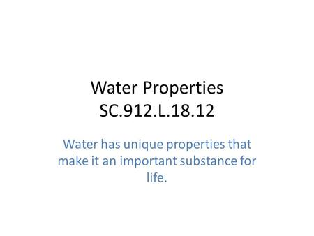 Water Properties SC.912.L.18.12 Water has unique properties that make it an important substance for life.