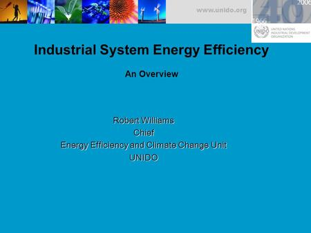 Www.unido.org Robert Williams Chief Energy Efficiency and Climate Change Unit UNIDO Industrial System Energy Efficiency An Overview.