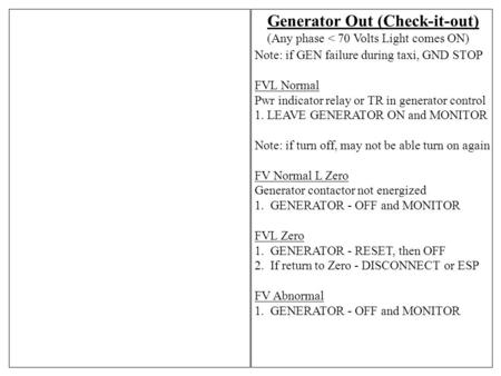Generator Out (Check-it-out) Note: if GEN failure during taxi, GND STOP FVL Normal Pwr indicator relay or TR in generator control 1. LEAVE GENERATOR ON.