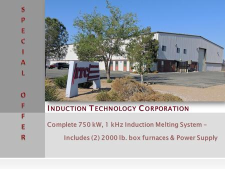 I NDUCTION T ECHNOLOGY C ORPORATION Complete 750 kW, 1 kHz Induction Melting System - Includes (2) 2000 lb. box furnaces & Power Supply.