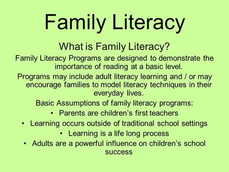 Family Literacy What is Family Literacy? Family Literacy Programs are designed to demonstrate the importance of reading at a basic level. Programs may.