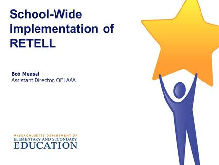 School-Wide Implementation of RETELL Bob Measel Assistant Director, OELAAA.