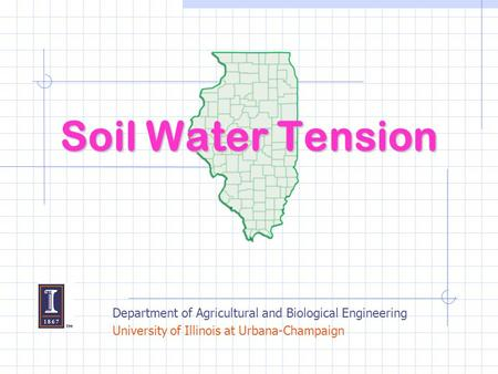 Soil Water Tension Department of Agricultural and Biological Engineering University of Illinois at Urbana-Champaign.