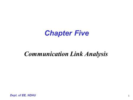 Dept. of EE, NDHU 1 Chapter Five Communication Link Analysis.