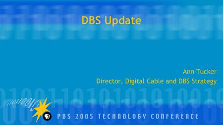 DBS Update Ann Tucker Director, Digital Cable and DBS Strategy.