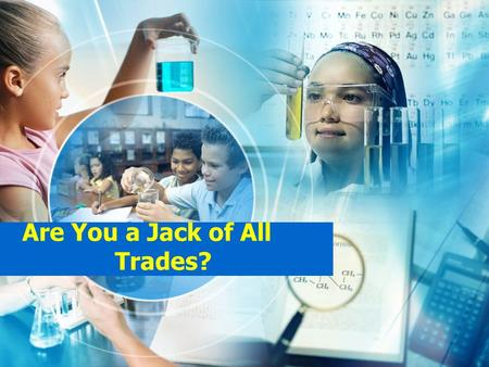 Are You a Jack of All Trades?. Who do you call a Jack of All Trades? A person who can do a lot of things well is called a Jack of all Trades.