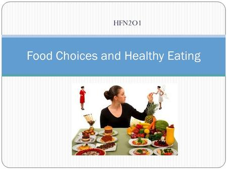"HFN2O1 Food Choices and Healthy Eating. The Basics: ""AMOUNT OF FOOD"" Use nutrition facts table on pre-packaged foods to make healthier food choices WHAT."