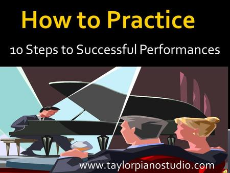 10 Steps to Successful Performances www.taylorpianostudio.com.