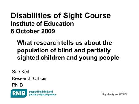 Disabilities of Sight Course Institute of Education 8 October 2009 What research tells us about the population of blind and partially sighted children.