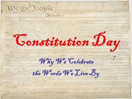 Constitution Day Why We Celebrate the Words We Live By.