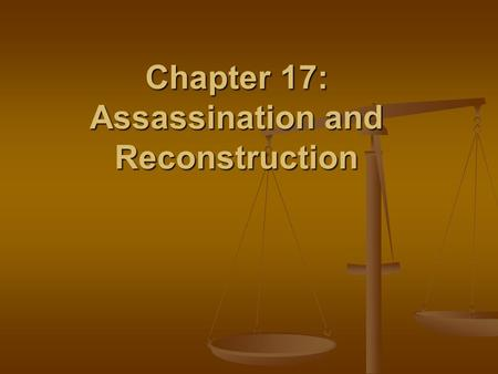 Chapter 17: Assassination and Reconstruction. Chapter Focus Questions What were the competing political plans for reconstructing the defeated Confederacy?