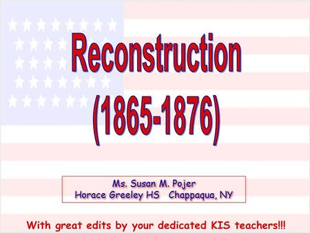 Ms. Susan M. Pojer Horace Greeley HS Chappaqua, NY With great edits by your dedicated KIS teachers!!!