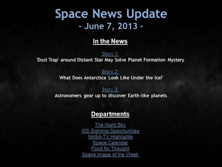 Space News Update - June 7, 2013 - In the News Story 1: Story 1: 'Dust Trap' around Distant Star May Solve Planet Formation Mystery Story 2: Story 2: What.