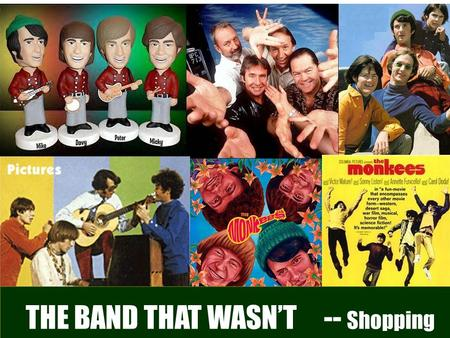 How much do you know about this band? THE BAND THAT WASN'T -- Shopping.