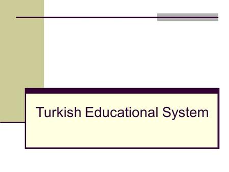 Turkish Educational System. Atatürk supported our educational system. He did lots of revolutions about education.