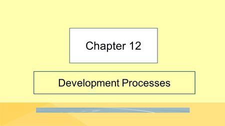 Development Processes Chapter 12. 12-2 We Think We Can Open the Doors to an Entirely New Market Copyright © 2016 Pearson Education, Inc. Example of.