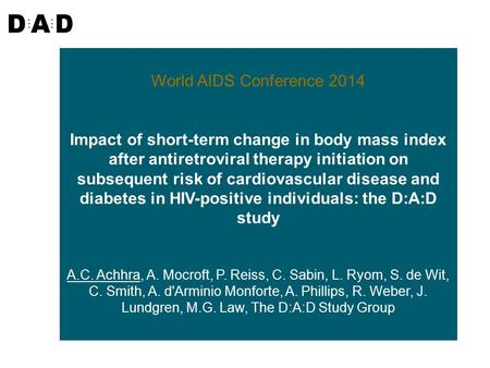 World AIDS Conference 2014 Impact of short-term change in body mass index after antiretroviral therapy initiation on subsequent risk of cardiovascular.